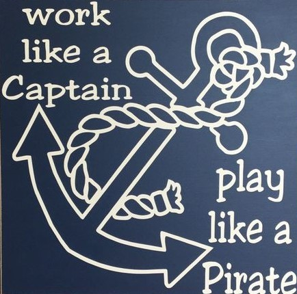 Work like a captain! Play like a Pirate!